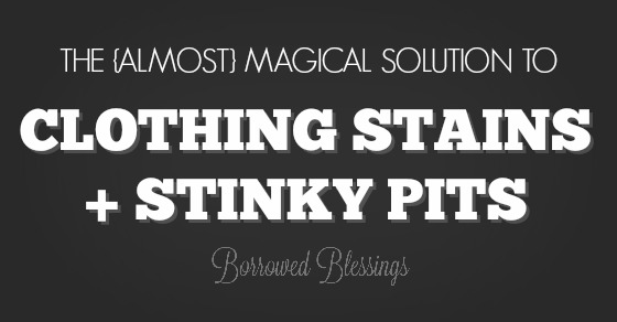 The {Almost} Magical Solution to Clothing Stains + Stinky Pits