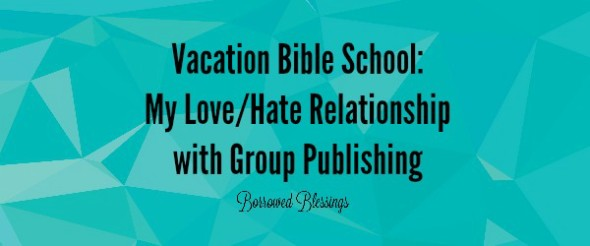 Vacation Bible School: My Love/Hate Relationship with Group Publishing