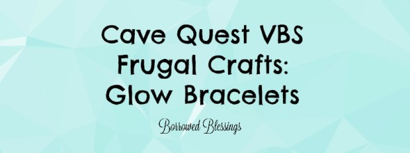 Cave Quest VBS Frugal Crafts: Glow Bracelets