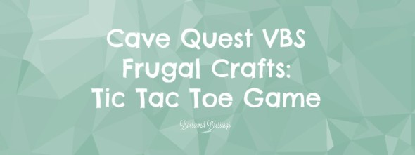 Cave Quest VBS Frugal Crafts: Tic Tac Toe Game