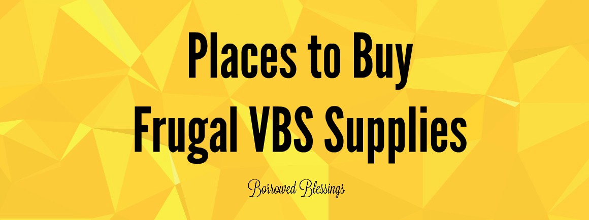 places to buy frugal vbs supplies borrowed blessingsborrowed blessings. Black Bedroom Furniture Sets. Home Design Ideas