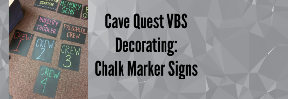 Cave Quest VBS Decorating: Chalk Marker Signs