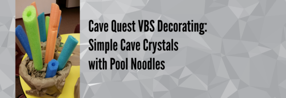 Cave Quest VBS Decorating: Simple Cave Crystals