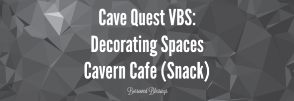 Cave Quest VBS: Decorating Spaces – Cavern Cafe (Snack)