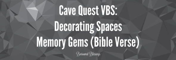 Cave Quest VBS: Decorating Spaces – Memory Gems