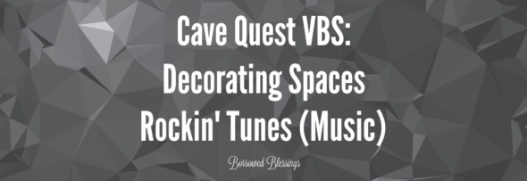 Cave Quest VBS: Decorating Spaces – Rockin' Tunes