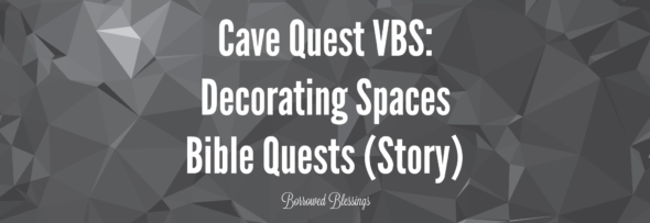 Cave Quest VBS: Decorating Spaces – Bible Quests (Story)