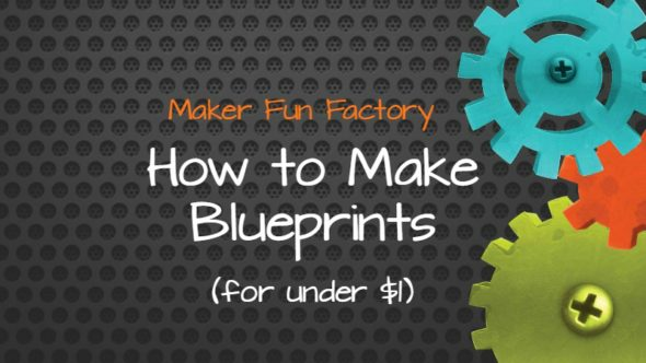 How to Make Blueprints for Under $1 – Maker Fun Factory VBS