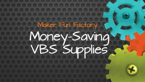 Money Saving VBS Supplies: Maker Fun Factory