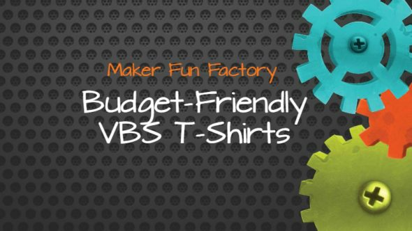 Budget-Friendly VBS T-Shirts: Maker Fun Factory