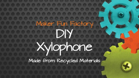 DIY Xylophone – Maker Fun Factory VBS