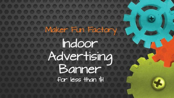 Indoor Advertising Banner for less than $1! – Maker Fun Factory VBS