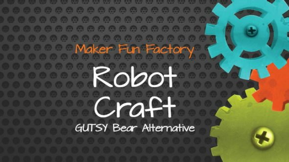 Robot Craft (GUTSY Bear Alternative) – Maker Fun Factory VBS