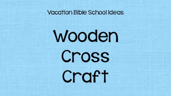 Wooden Cross Craft – Vacation Bible School Ideas