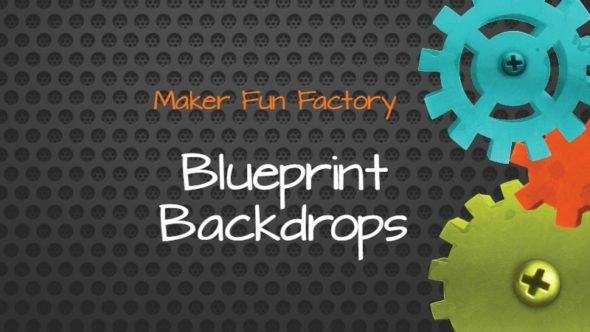 Blueprint Backdrops – Maker Fun Factory