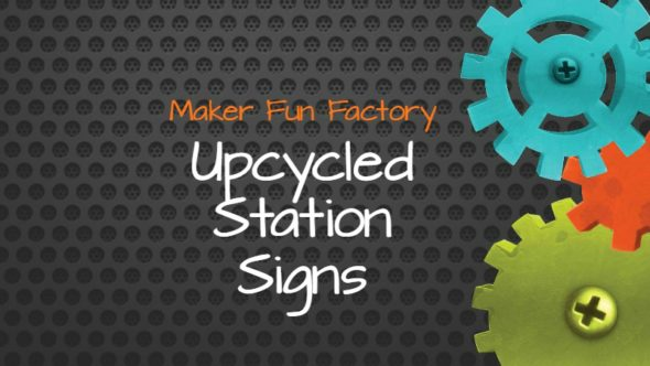 Upcycled Station Signs – Maker Fun Factory