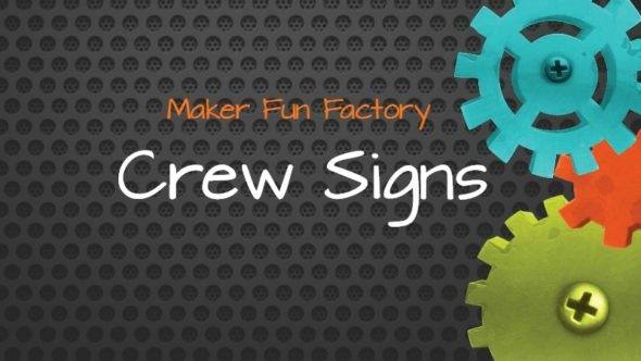 Crew Signs – Maker Fun Factory