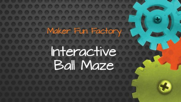 Interactive Ball Maze – Maker Fun Factory