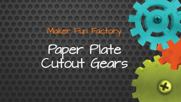 Paper Plate Cutout Gears – Maker Fun Factory