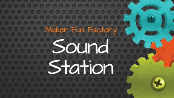 Sound Station – Maker Fun Factory