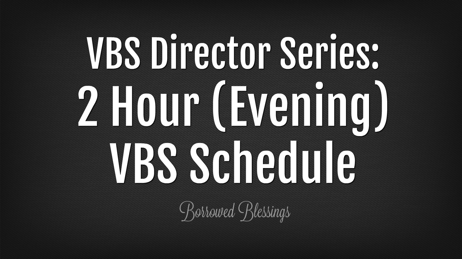 VBS Director Series: 2 Hour (Evening) VBS Schedule - Borrowed ...