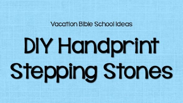 VBS Crafts: DIY Handprint Stepping Stones