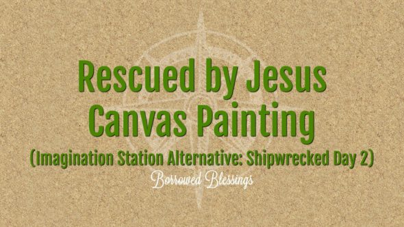 Rescued by Jesus Canvas Painting (Shipwrecked Imagination Station Alternative: Day 2)