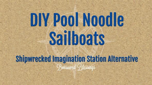 DIY Pool Noodle Sailboats – Shipwrecked VBS Imagination Station Alternative