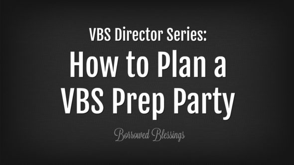VBS Director Series: How to Plan a VBS Prep Party