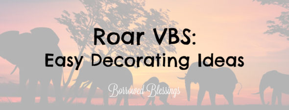 Roar VBS: Easy Decorating Ideas