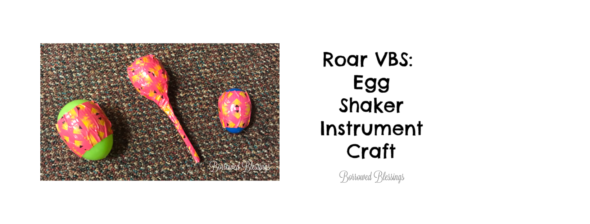 Roar VBS: Egg Shaker Instrument Craft