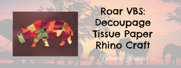 Roar VBS: Decoupage Tissue Paper Rhino Craft