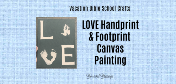 VBS Crafts: LOVE Handprint & Footprint Canvas Painting