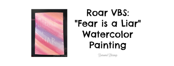 "Roar VBS: ""Fear is a Liar"" Watercolor Painting"