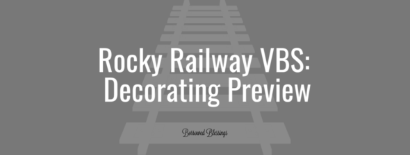 Rocky Railway VBS: Decorating Preview