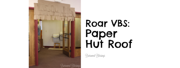 Roar VBS: Paper Hut Roof