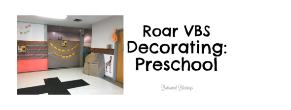 Roar VBS Decorating: Preschool