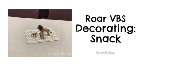 Roar VBS Decorating: Snack