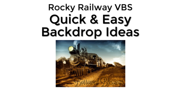 Rocky Railway VBS: Quick & Easy Backdrop Ideas