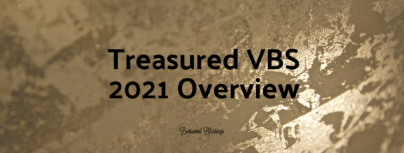 Treasured VBS 2021 Overview