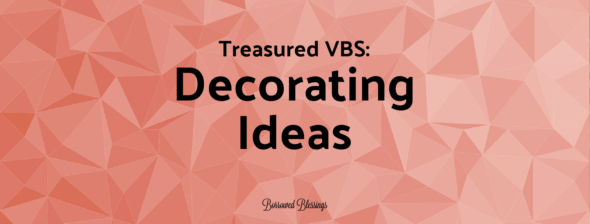 Treasured VBS: Decorating Ideas