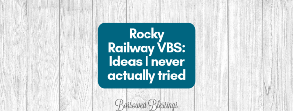 Rocky Railway VBS: Ideas I never actually tried